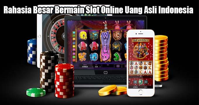 Rahasia Besar Bermain Slot Online Uang Asli Indonesia