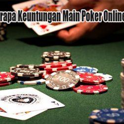 Nikmati Beberapa Keuntungan Main Poker Online di Indonesia