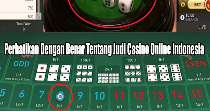 Perhatikan Dengan Benar Tentang Judi Casino Online Indonesia